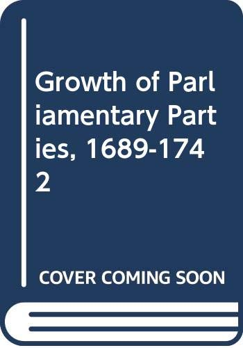 9780049421509: Growth of Parliamentary Parties, 1689-1742