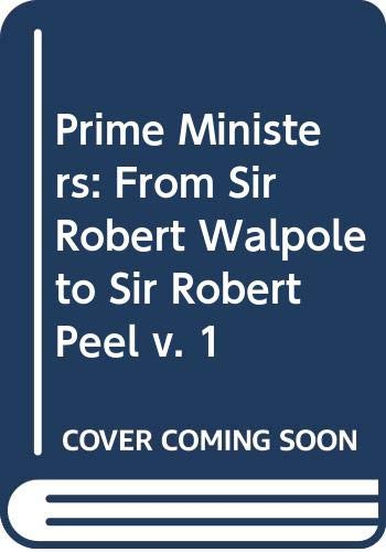 9780049421523: Prime Ministers: From Sir Robert Walpole to Sir Robert Peel v. 1
