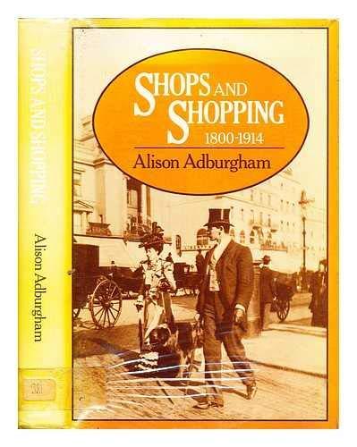 Shops and Shopping, 1800-1914: Adburgham, Alison