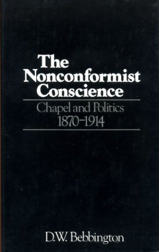 The Nonconformist Conscience: Chapel and Politics, 1870-1914