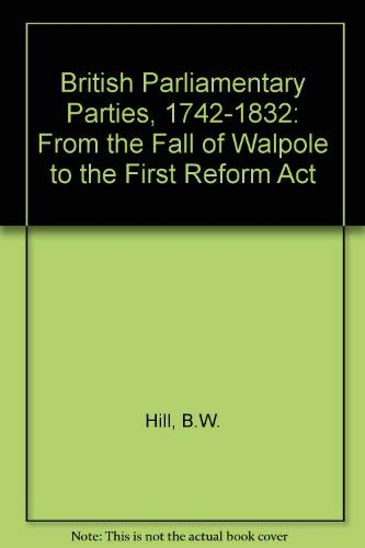 9780049421875: British Parliamentary Parties, 1742-1832: From the Fall of Walpole to the First Reform Act
