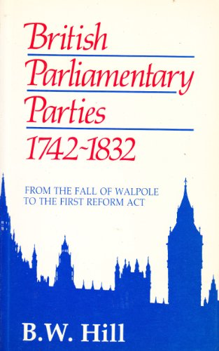 9780049421882: British Parliamentary Parties, 1742-1832: From the Fall of Walpole to the First Reform Act
