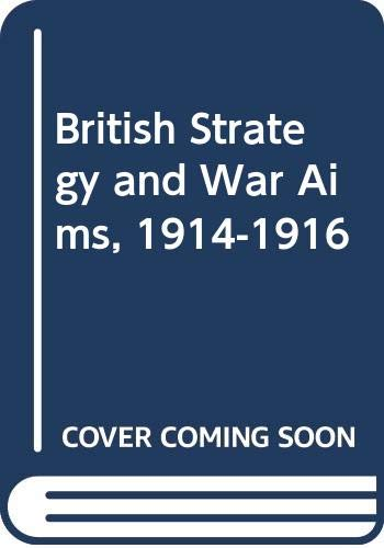 9780049421974: British Strategy and War Aims, 1914-1916