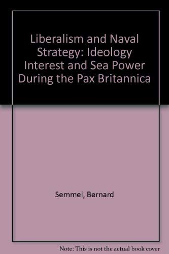 9780049422001: Liberalism and Naval Strategy: Ideology, Interest and Sea Power During the Pax Britannica
