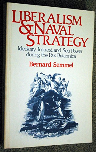 9780049422018: Liberalism and Naval Strategy: Ideology, Interest and Sea Power During the Pax Britannica