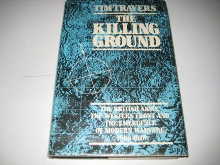 9780049422056: The Killing Ground: The British Army, the Western Front and Emergence of Modern Warfare, 1900-1918