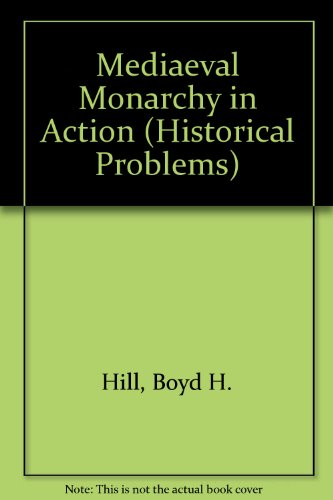 Medieval Monarchy in Action: The German Empire from Henry I to Henry IV.: HILL, Boyd H., Jr.: