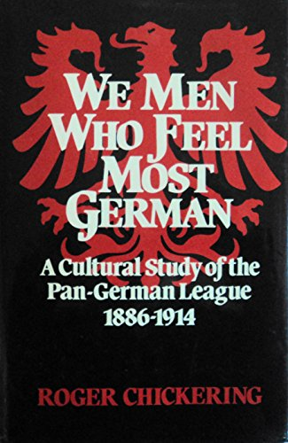 9780049430303: We Men Who Feel Most German: A Cultural Study of the Pan-German League, 1886-1914