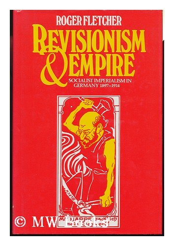 9780049430310: Revisionism and Empire: Socialist Imperialism in Germany, 1897-1914