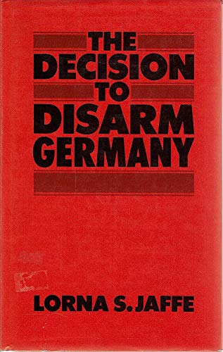 9780049430341: Decision to Disarm Germany: British Policy Towards Post-War German Disarmament 1914-1919