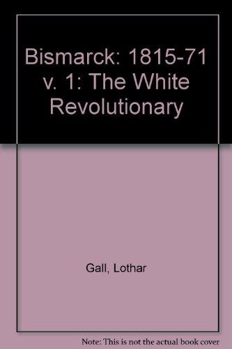 9780049430402: Bismarck: 1815-71 v. 1: The White Revolutionary