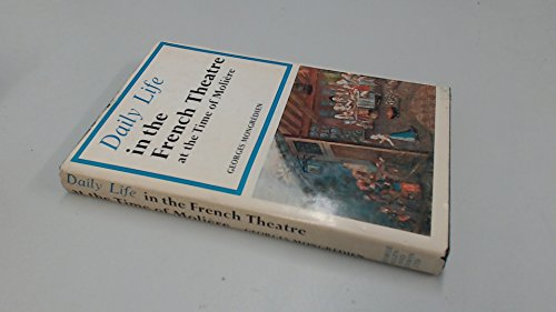 9780049440081: Daily Life in the French Theatre at the Time of Moliere (Daily life series, 16)