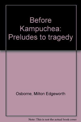 9780049500211: Before Kampuchea: Preludes to Tragedy