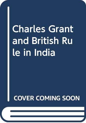 9780049540033: Charles Grant and British Rule in India