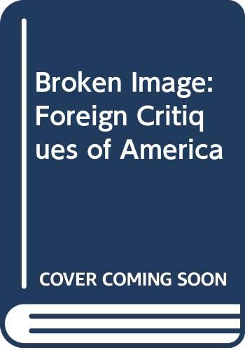 9780049730090: Broken Image: Foreign Critiques of America