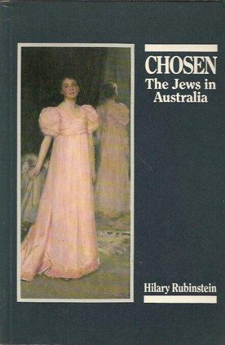 Chosen: The Jews in Australia: Rubinstein, Hilary L.