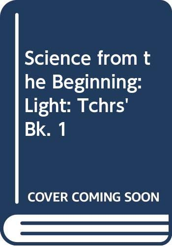 9780050002049: Science from the Beginning: Light: Tchrs' Bk. 1