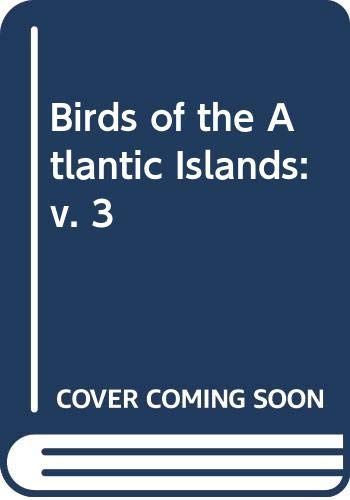 9780050006979: The Birds of the Atlantic Islands, Volume 2: History of the birds of Madeira, the Desertas, and Porto Santo Islands