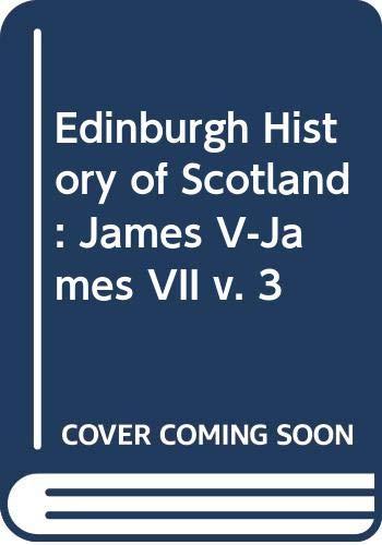 9780050008355: Scotland: James V-James VII (Edinburgh History of Scotland Volume 3)