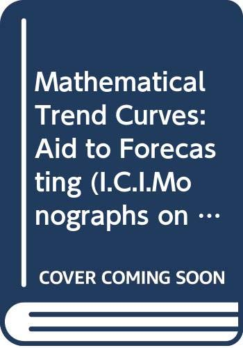 9780050009611: Mathematical Trend Curves: Aid to Forecasting (I.C.I.Monographs on Mathematics & Statistical)