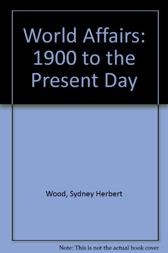 9780050020654: World Affairs: 1900 to the Present Day