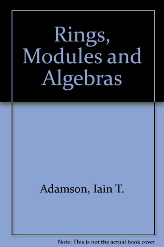 Rings, Modules and Algebras.: Adamson, Iain, T.