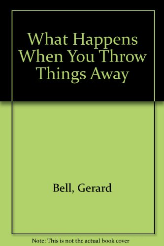 9780050023211: What Happens When You Throw Things Away