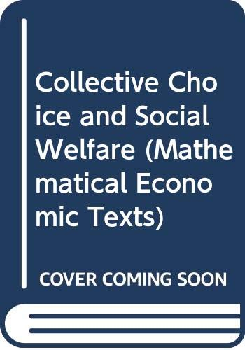 9780050024348: Collective Choice and Social Welfare (Mathematical Economic Texts)