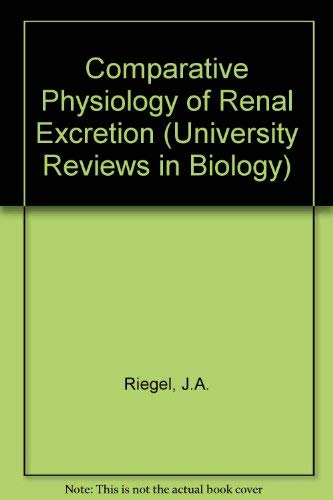 Comparative physiology of renal excretion (University reviews: Jay Arthur Riegel