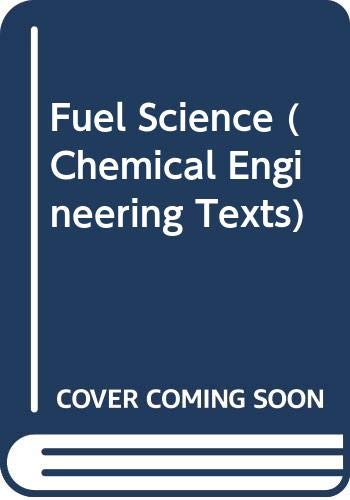 9780050024867: Fuel Science (Chemical Engineering Texts)