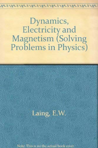 9780050025567: Dynamics, Electricity and Magnetism (Solving Problems in Physics)