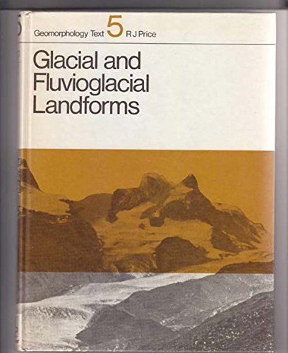 9780050026465: Glacial and Fluvioglacial Landforms (Geomorphology Texts)