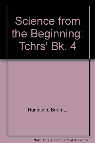 9780050029305: Science from the Beginning: Tchrs' Bk. 4