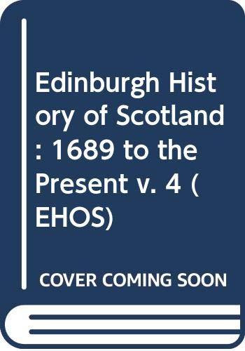 9780050031865: Edinburgh History of Scotland: 1689 to the Present v. 4 (EHOS)