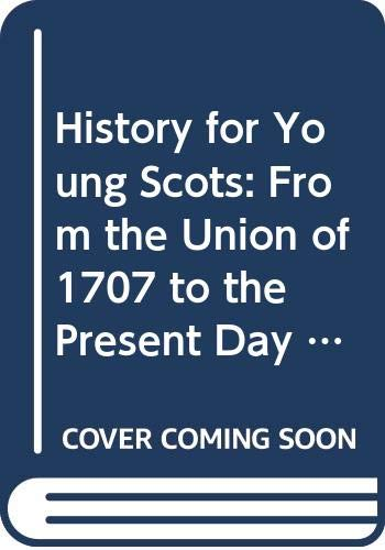 9780050033111: History for Young Scots: From the Union of 1707 to the Present Day Bk. 2