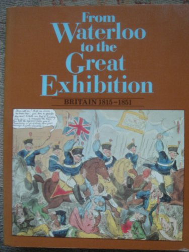 9780050033517: From Waterloo to the Great Exhibition: Britain, 1815-51