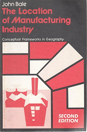 9780050034521: The Location of Manufacturing Industry (Conceptual frameworks in geography)