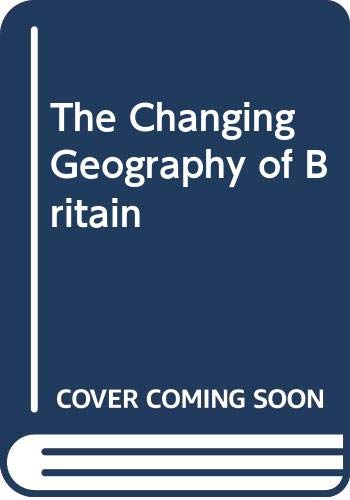9780050036723: The Changing Geography of Britain