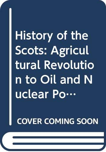 9780050039946: History of the Scots: Agricultural Revolution to Oil and Nuclear Power Bk. 3