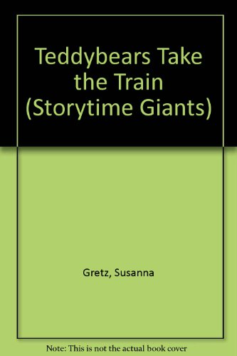 Teddybears Take the Train (Storytime Giants) (0050043900) by Gretz, Susanna; Sage, Alison
