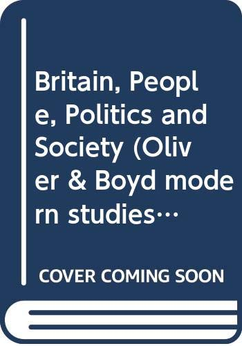 9780050044834: Britain, People, Politics and Society (Oliver & Boyd modern studies)