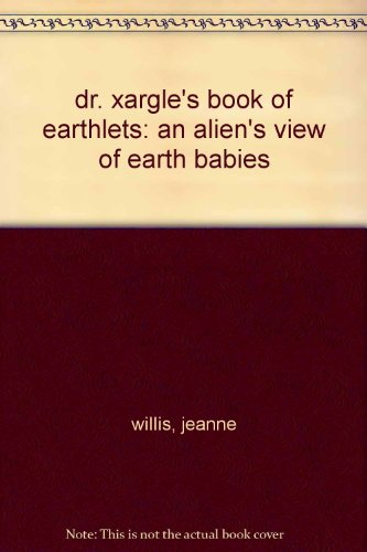 9780050045619: dr. xargle's book of earthlets: an alien's view of earth babies