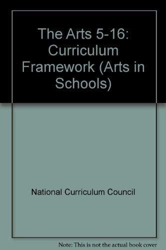 9780050045794: The Arts 5-16: Curriculum Framework (Arts in Schools)