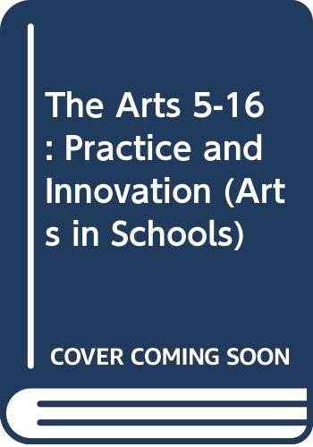 9780050045800: The Arts 5-16: Practice and Innovation (Arts in Schools)