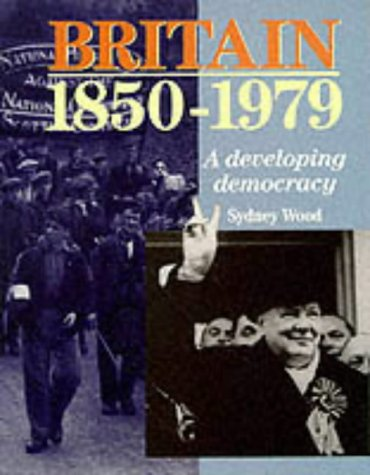 9780050046029: Britain, 1850-1979: A Developing Democracy (HIGHER GRADE HISTORY SERIES)