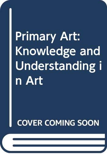 9780050050866: Primary Art: Knowledge and Understanding in Art