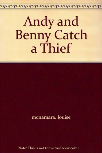 Andy and Benny Catch a Thief: McNamara, Louise Greep,