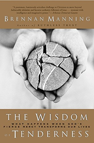 9780060000707: The Wisdom of Tenderness: What Happens When God's Fierce Mercy Transforms Our Lives