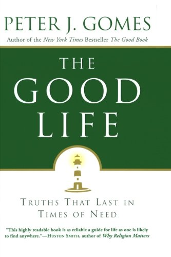 9780060000769: The Good Life: Truths That Last in Times of Need
