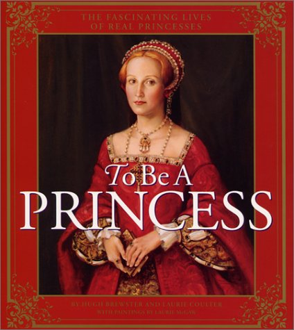 9780060001599: To Be a Princess: The Fascinating Lives of Real Princesses